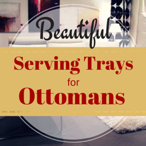 Serving Trays for Ottomans